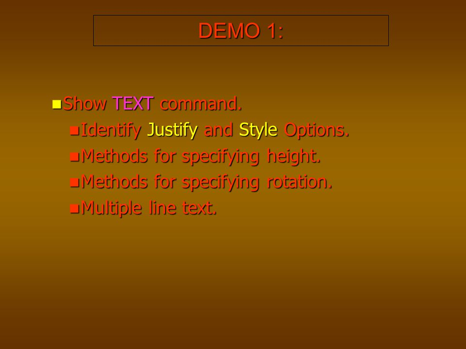 DEMO 1: Show TEXT command. Identify Justify and Style Options.