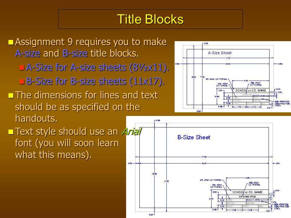 Title Blocks Assignment 9 requires you to make A-size and B-size title blocks. A-Size for A-size sheets (8½x11).