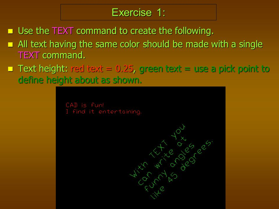 Exercise 1: Use the TEXT command to create the following.