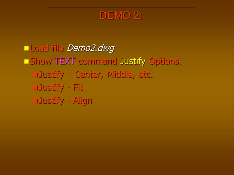 DEMO 2: Load file Demo2.dwg Show TEXT command Justify Options.