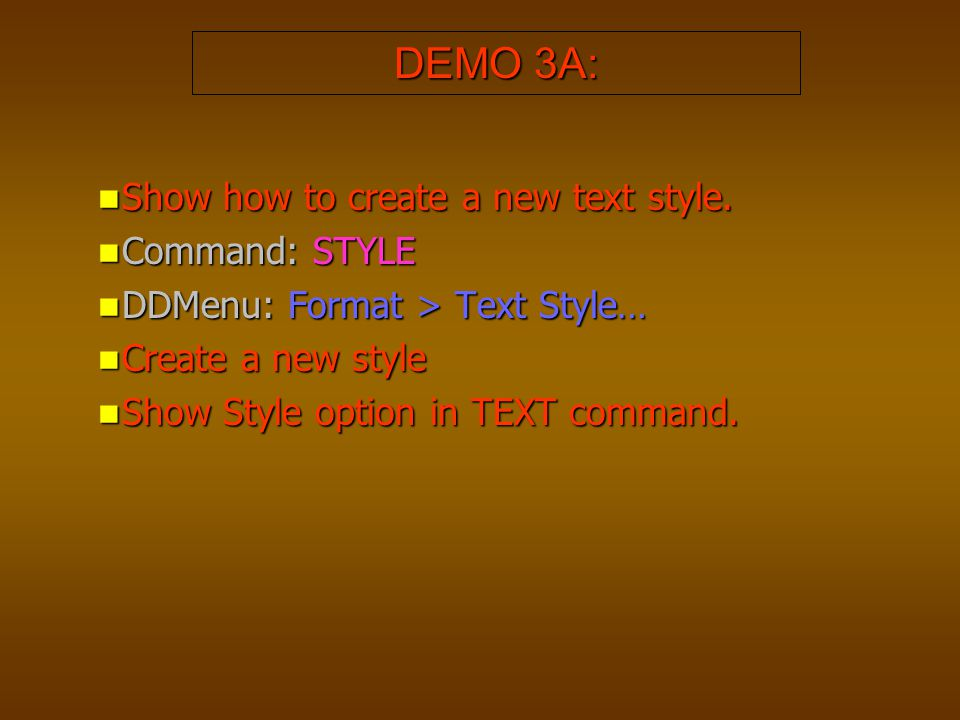 DEMO 3A: Show how to create a new text style. Command: STYLE