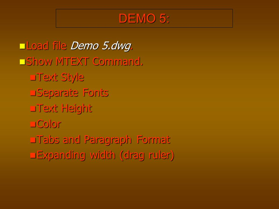 DEMO 5: Load file Demo 5.dwg. Show MTEXT Command. Text Style