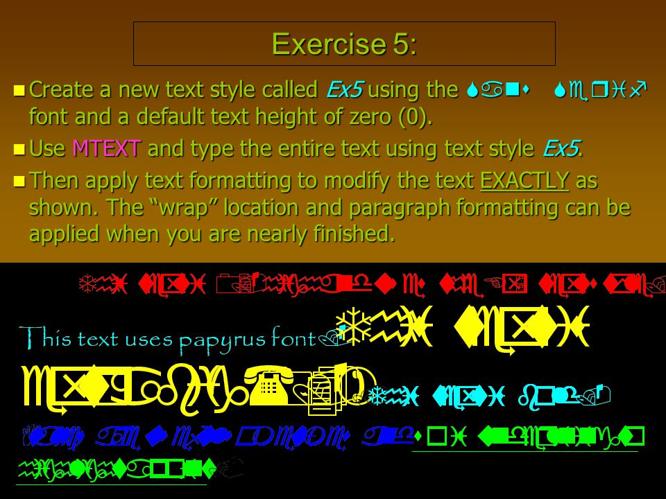 Exercise 5: Create a new text style called Ex5 using the Sans Serif font and a default text height of zero (0).
