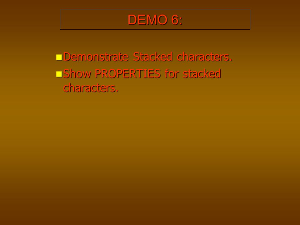DEMO 6: Demonstrate Stacked characters.