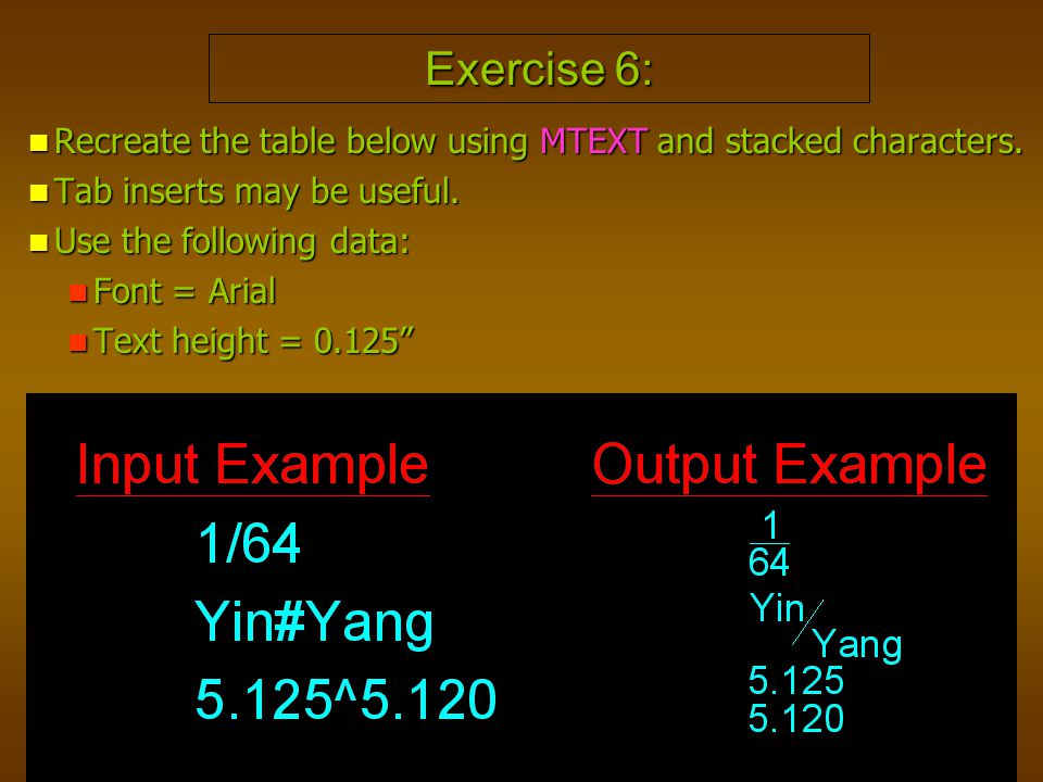 Exercise 6: Recreate the table below using MTEXT and stacked characters. Tab inserts may be useful.