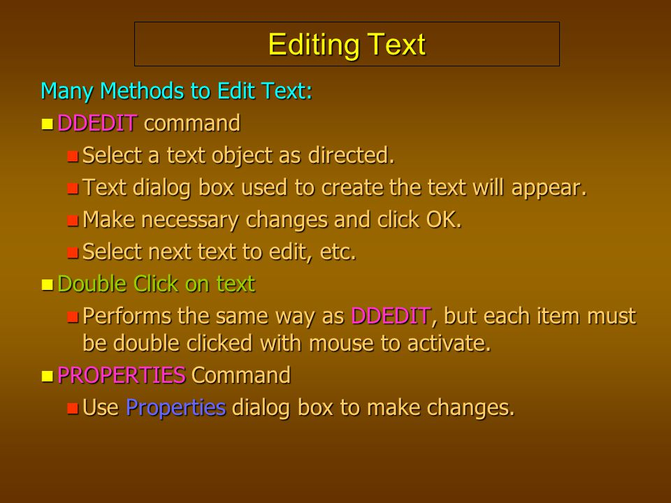 Editing Text Many Methods to Edit Text: DDEDIT command