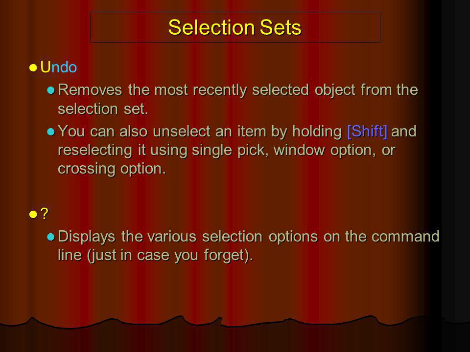Selection Sets Undo. Removes the most recently selected object from the selection set.