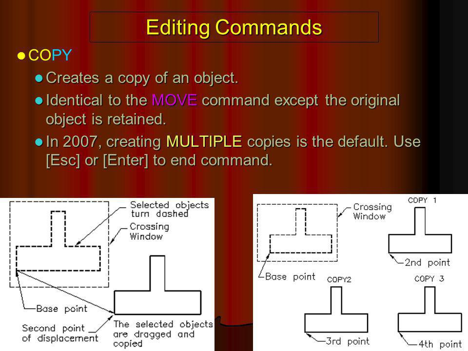 Editing Commands COPY Creates a copy of an object.