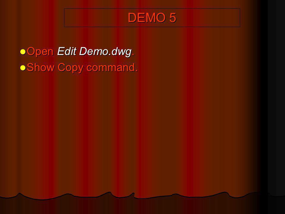 DEMO 5 Open Edit Demo.dwg. Show Copy command.