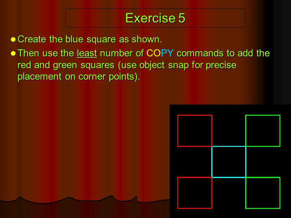 Exercise 5 Create the blue square as shown.