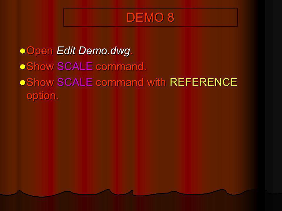 DEMO 8 Open Edit Demo.dwg. Show SCALE command.