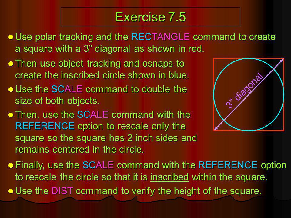 Exercise 7.5 Use polar tracking and the RECTANGLE command to create a square with a 3 diagonal as shown in red.