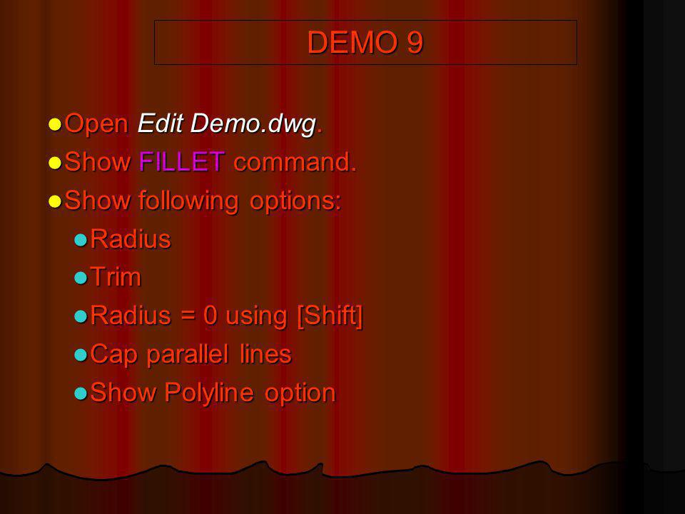 DEMO 9 Open Edit Demo.dwg. Show FILLET command.