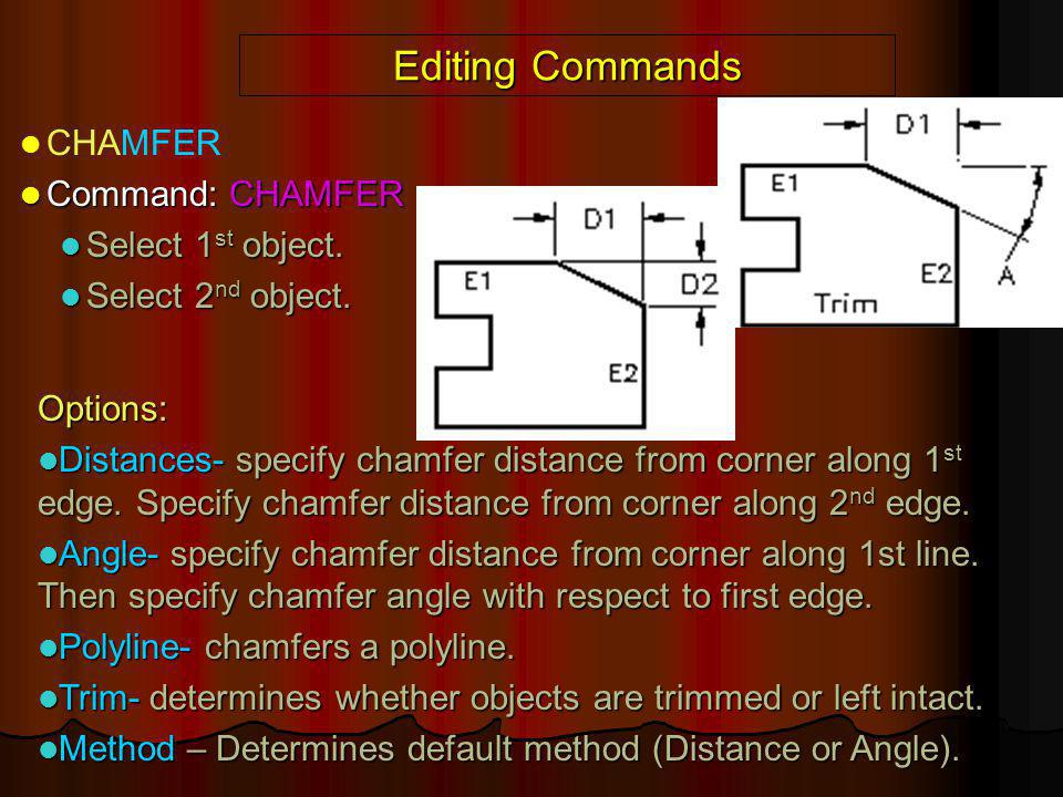 Editing Commands CHAMFER Command: CHAMFER Select 1st object.