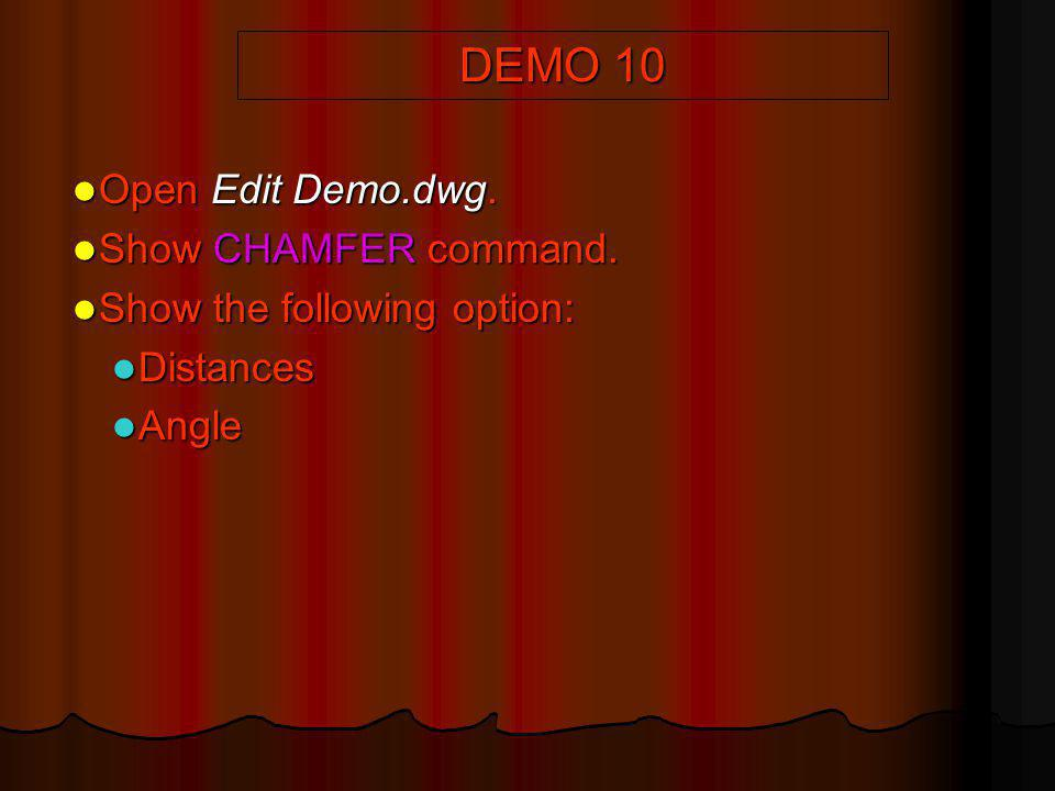 DEMO 10 Open Edit Demo.dwg. Show CHAMFER command.