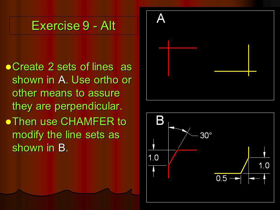 Exercise 9 - Alt Create 2 sets of lines as shown in A. Use ortho or other means to assure they are perpendicular.
