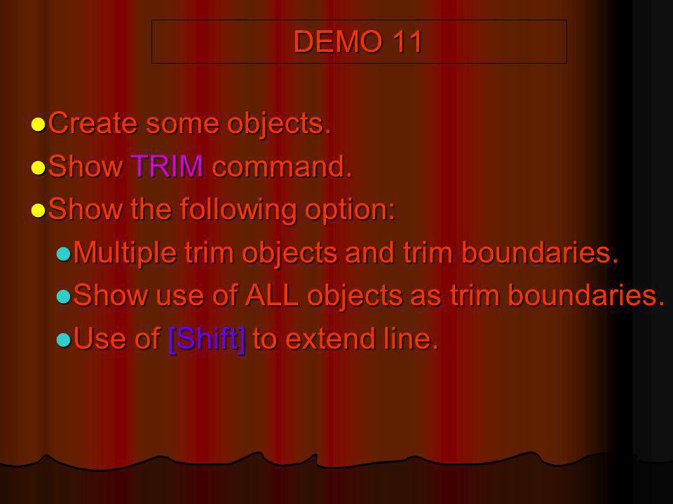 DEMO 11 Create some objects. Show TRIM command. Show the following option: Multiple trim objects and trim boundaries.
