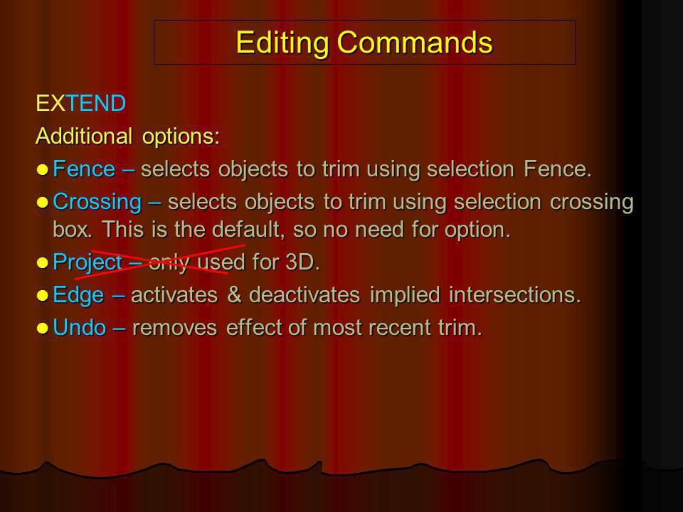 Editing Commands EXTEND Additional options: