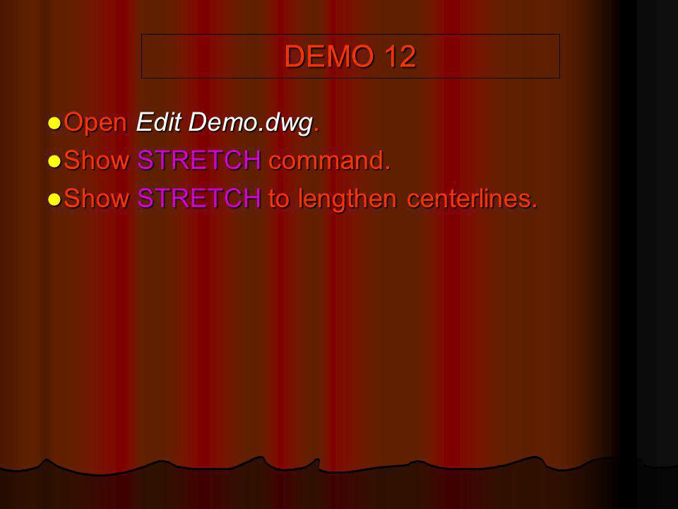 DEMO 12 Open Edit Demo.dwg. Show STRETCH command.