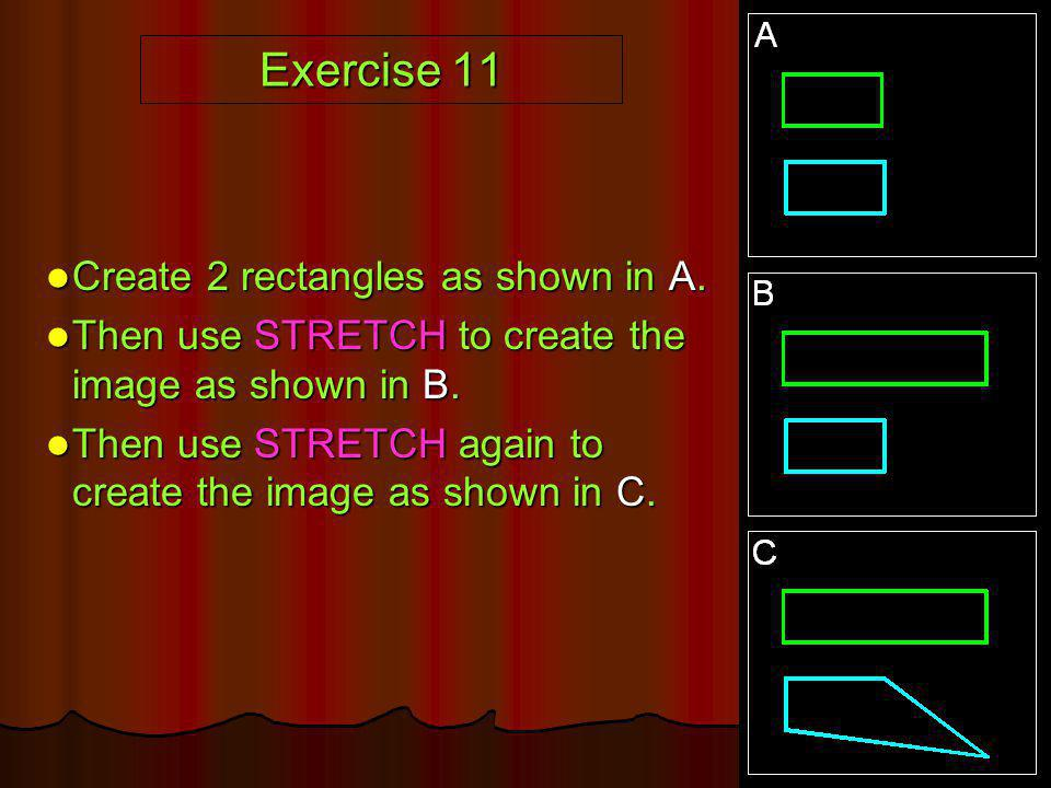 Exercise 11 Create 2 rectangles as shown in A.
