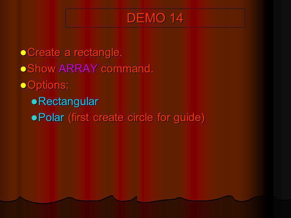 DEMO 14 Create a rectangle. Show ARRAY command. Options: Rectangular