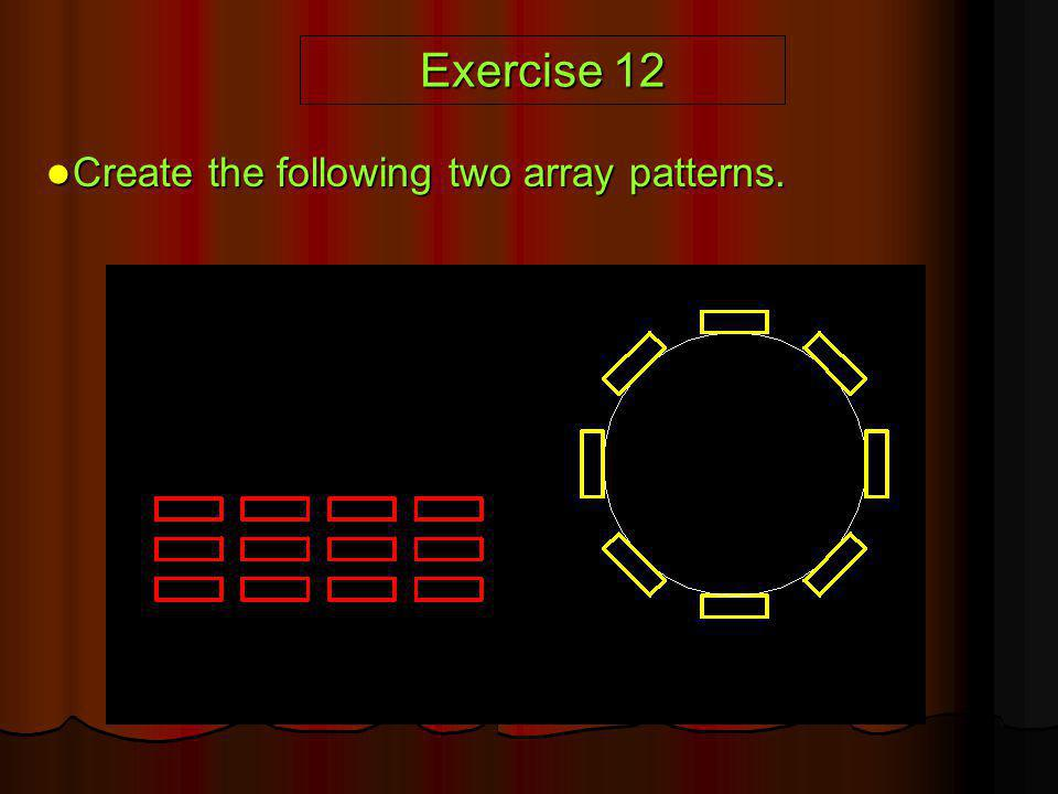 Exercise 12 Create the following two array patterns.
