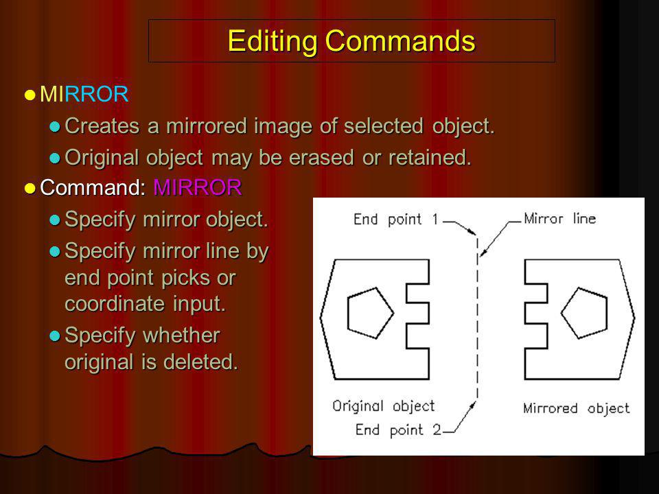Editing Commands MIRROR Creates a mirrored image of selected object.