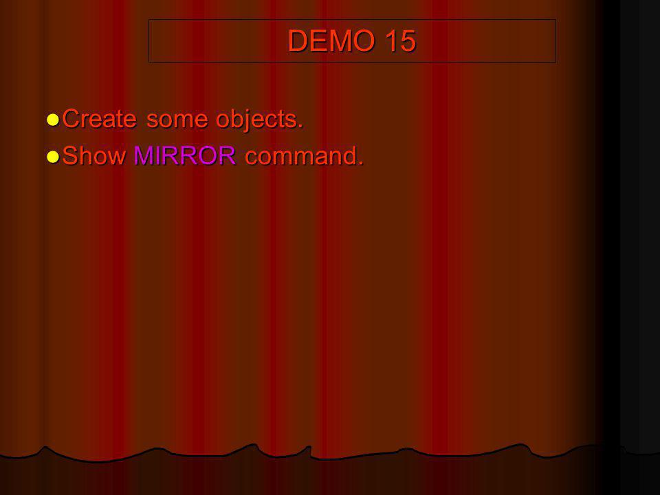 DEMO 15 Create some objects. Show MIRROR command.