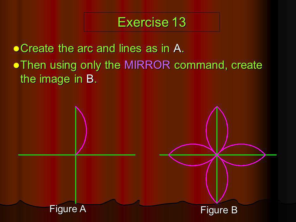 Exercise 13 Create the arc and lines as in A.