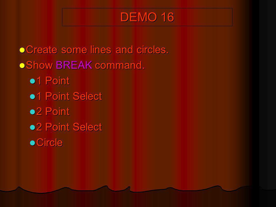 DEMO 16 Create some lines and circles. Show BREAK command. 1 Point