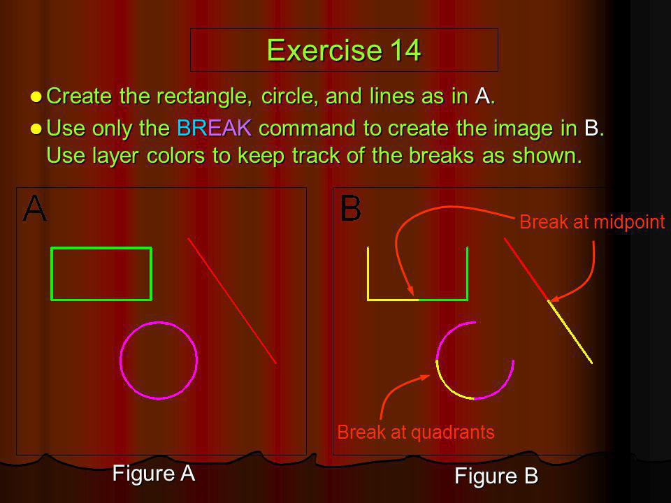 Exercise 14 Create the rectangle, circle, and lines as in A.