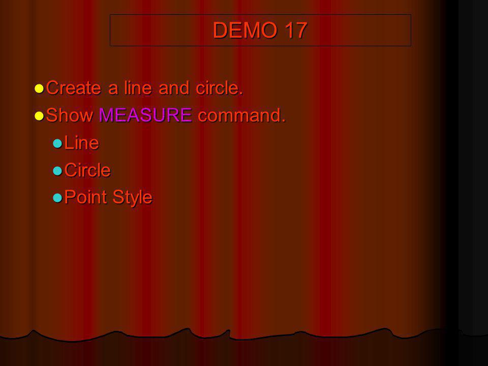 DEMO 17 Create a line and circle. Show MEASURE command. Line Circle