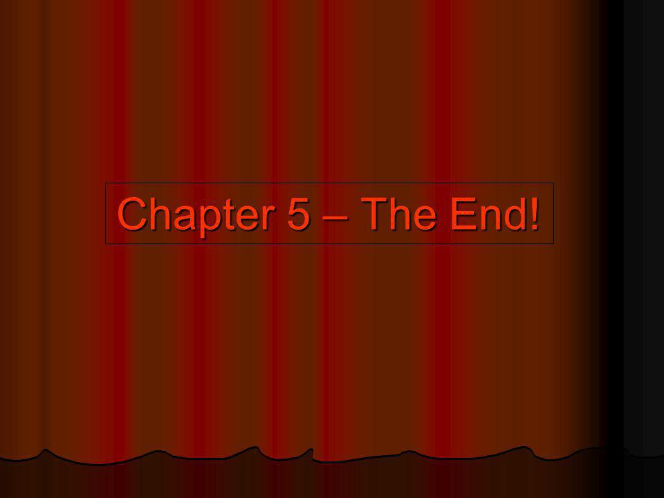 Chapter 5 – The End!