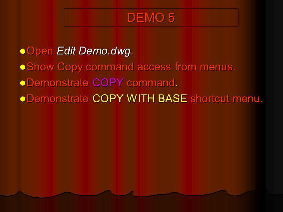 DEMO 5 Open Edit Demo.dwg. Show Copy command access from menus.