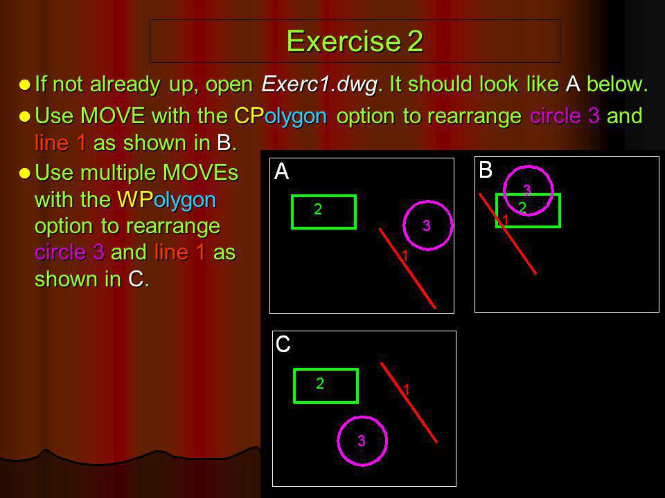 Exercise 2 If not already up, open Exerc1.dwg. It should look like A below.
