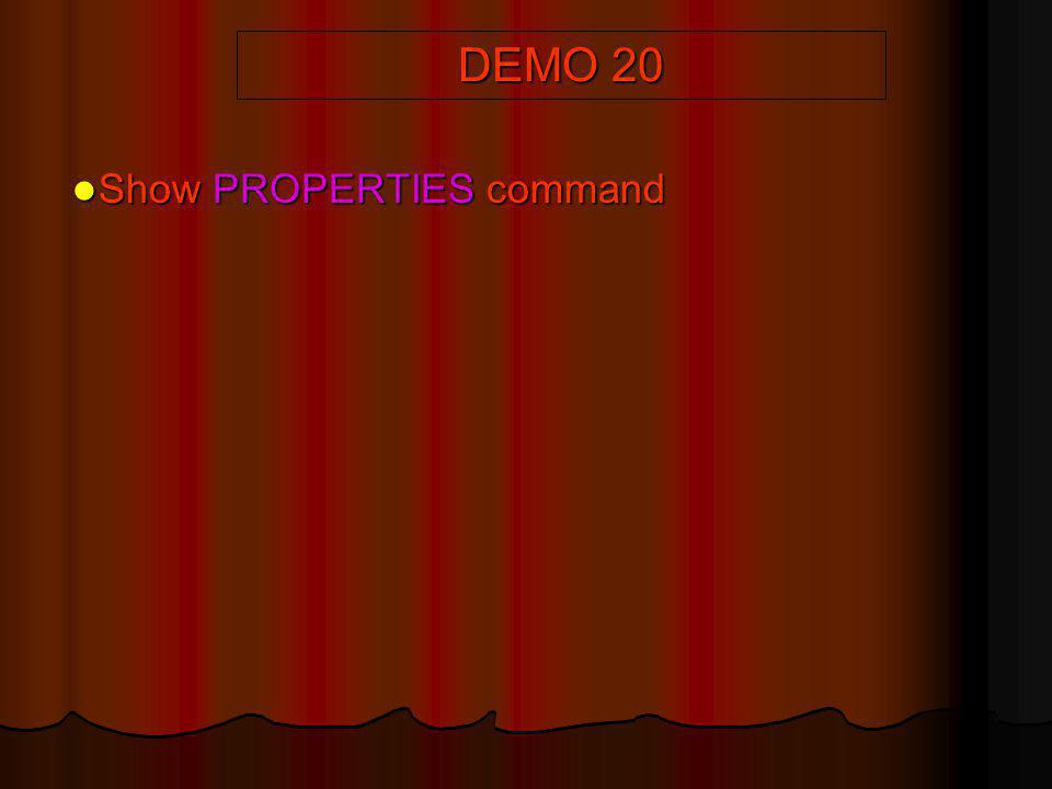 DEMO 20 Show PROPERTIES command
