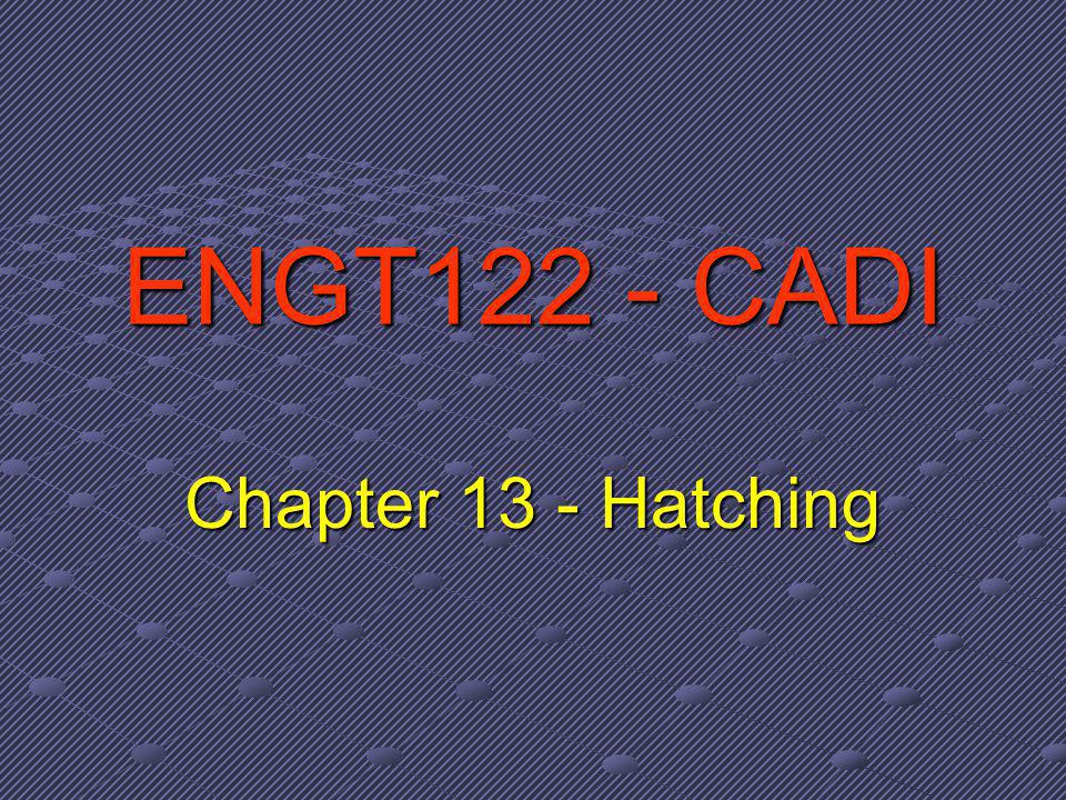 ENGT122 - CADI Chapter 13 - Hatching