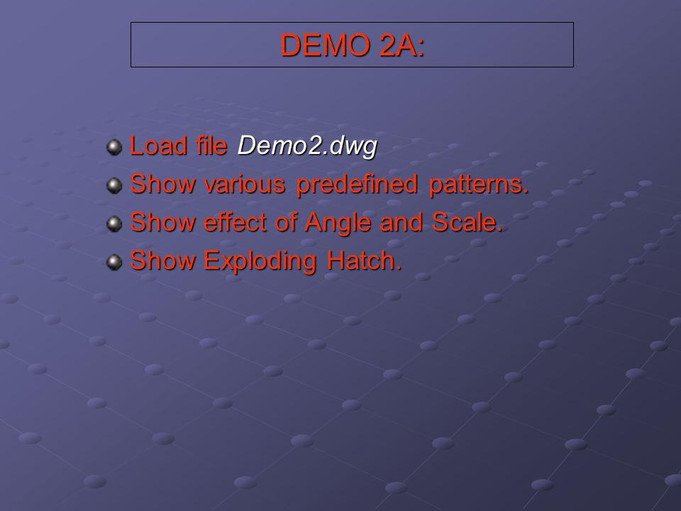 DEMO 2A: Load file Demo2.dwg Show various predefined patterns.