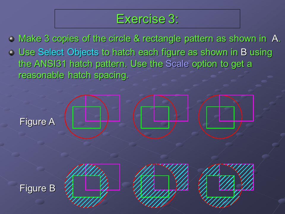 Exercise 3: Make 3 copies of the circle & rectangle pattern as shown in A.
