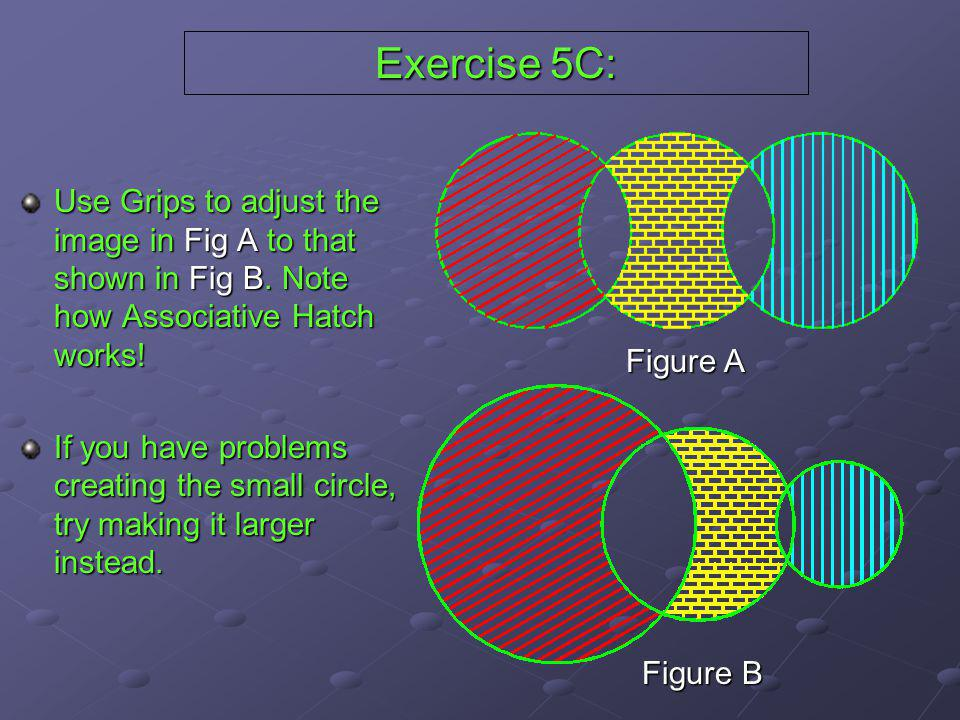 Exercise 5C: Use Grips to adjust the image in Fig A to that shown in Fig B. Note how Associative Hatch works!