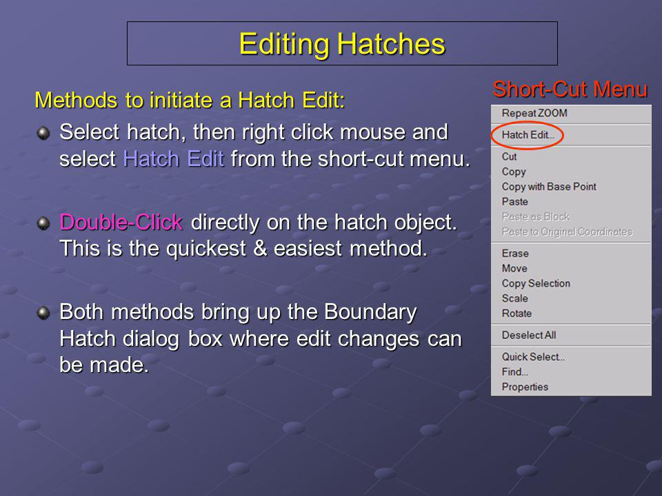 Editing Hatches Short-Cut Menu Methods to initiate a Hatch Edit: