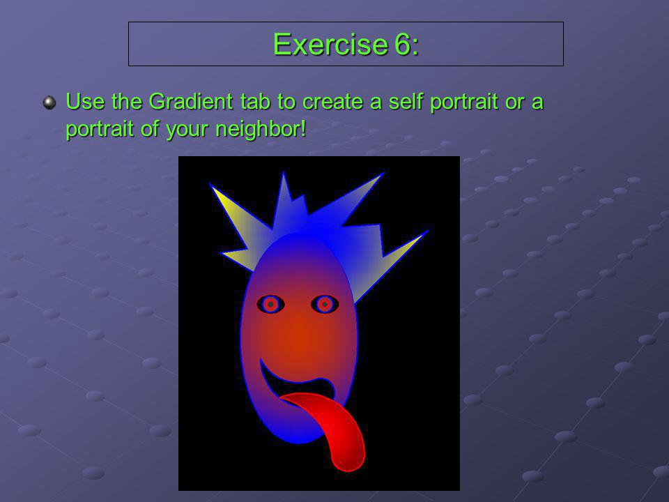 Exercise 6: Use the Gradient tab to create a self portrait or a portrait of your neighbor!