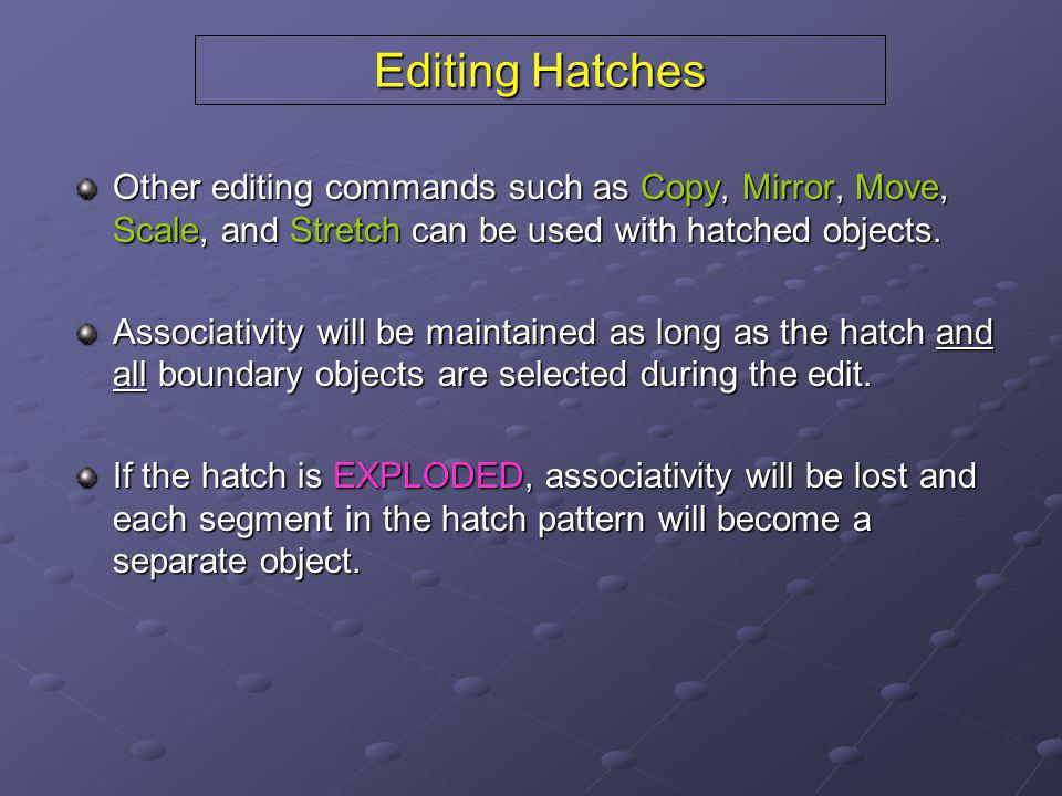 Editing Hatches Other editing commands such as Copy, Mirror, Move, Scale, and Stretch can be used with hatched objects.