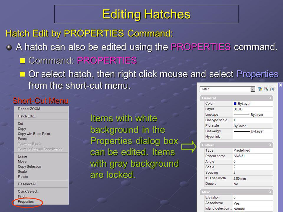 Editing Hatches Hatch Edit by PROPERTIES Command: