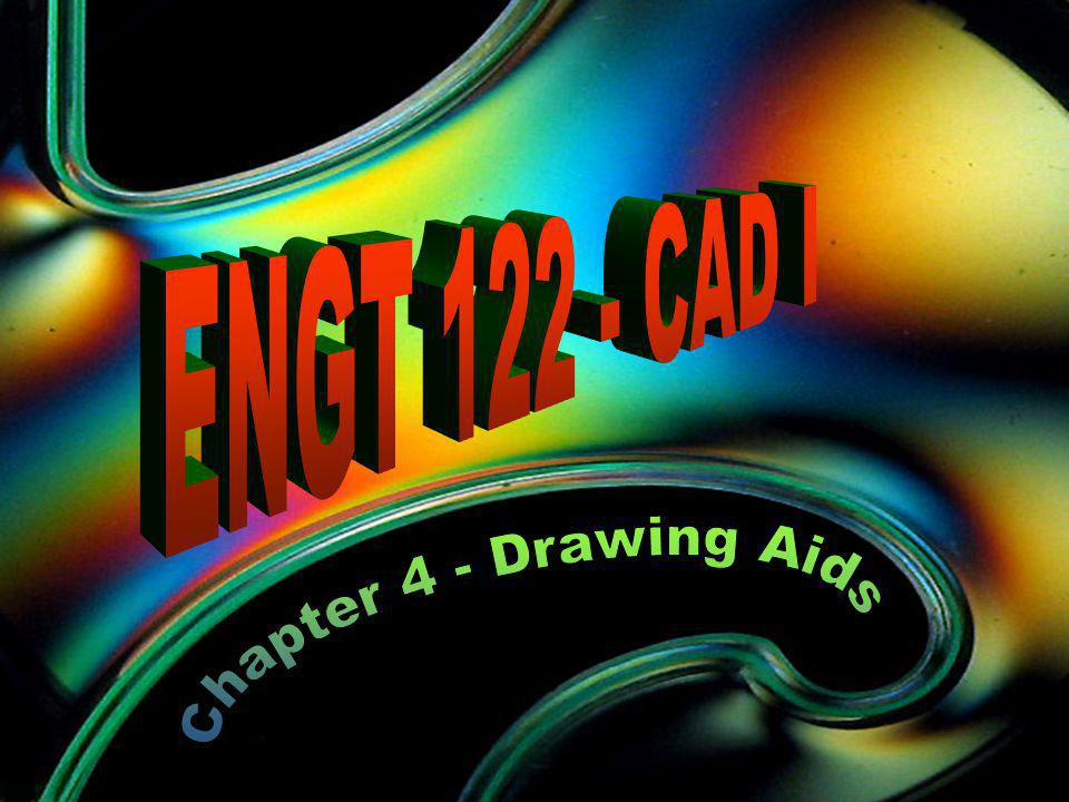 ENGT 122 - CAD I Chapter 4 - Drawing Aids