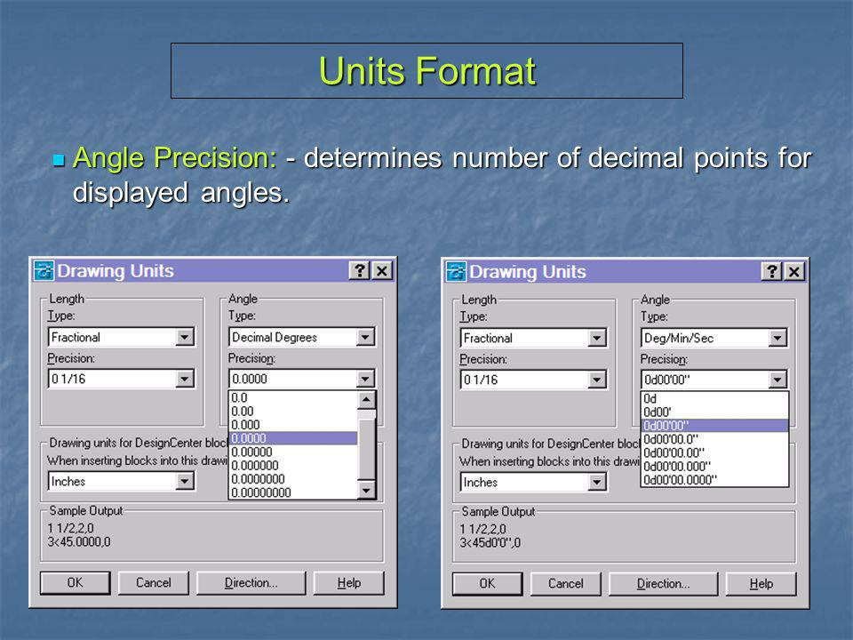 Units Format Angle Precision: - determines number of decimal points for displayed angles.