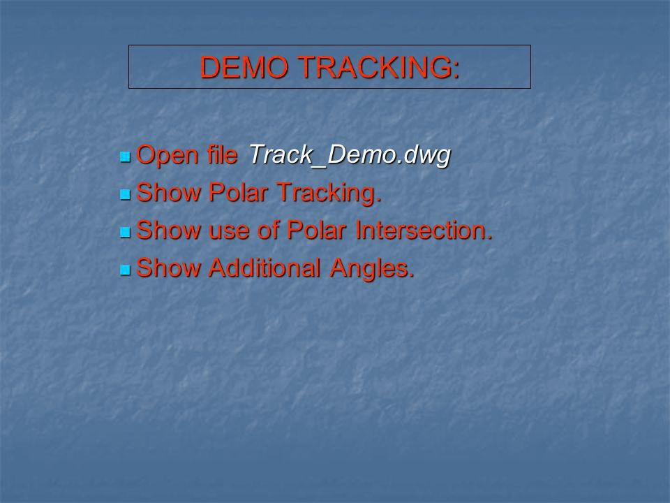 DEMO TRACKING: Open file Track_Demo.dwg Show Polar Tracking.
