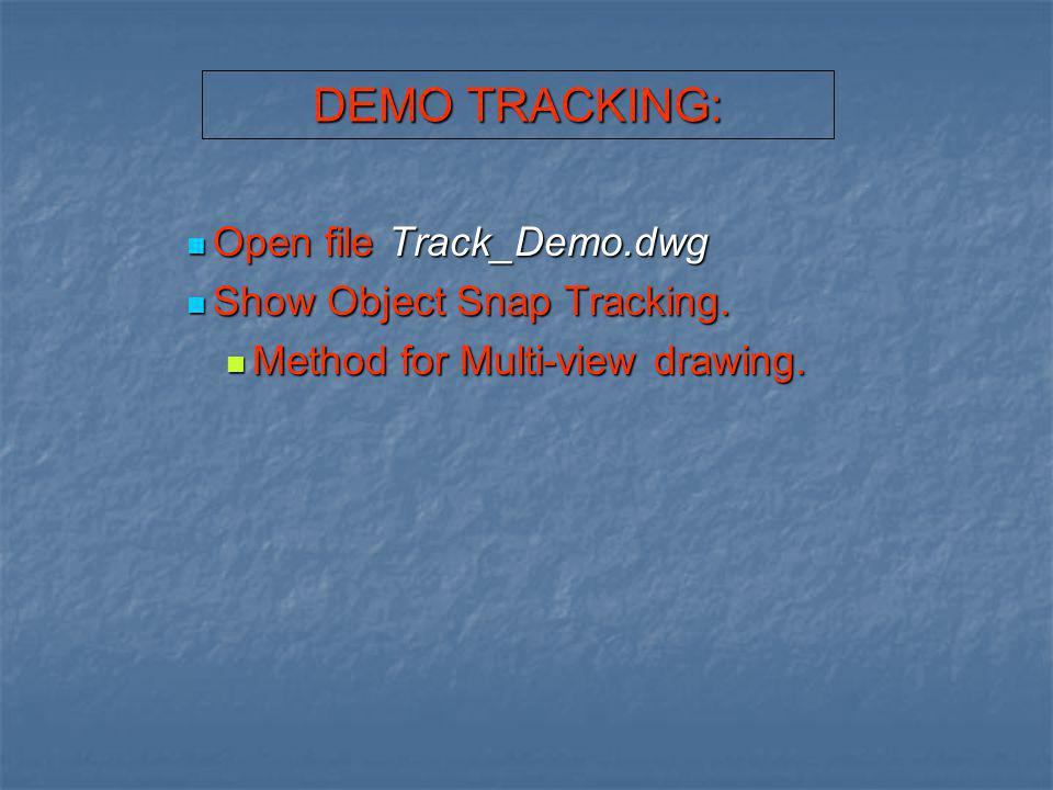DEMO TRACKING: Open file Track_Demo.dwg Show Object Snap Tracking.
