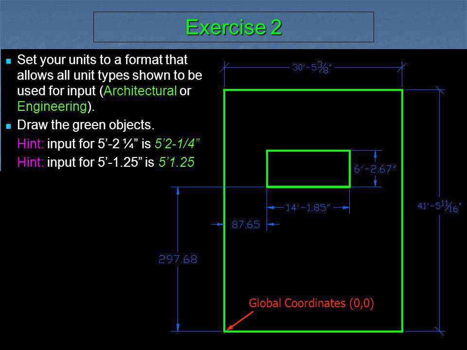Exercise 2 Set your units to a format that allows all unit types shown to be used for input (Architectural or Engineering).