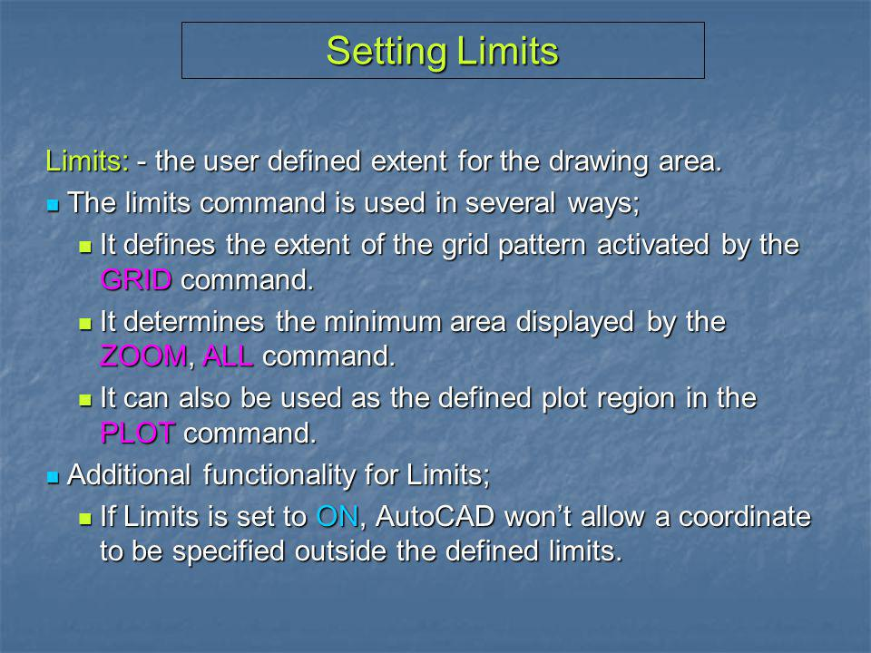 Setting Limits Limits: - the user defined extent for the drawing area.